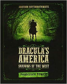 Dracula's America: Shadows Of The West: Forbidden Power por Jonathan Haythornthwaite Gratis