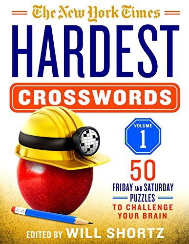 The New York Times Hardest Crosswords Volume 1: 50 Friday and Saturday Puzzles to Challenge Your Brain