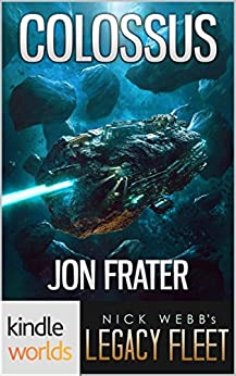 Legacy Fleet: Colossus (Kindle Worlds) by [Frater, Jon]