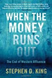 When the Money Runs Out, Stephen D. King, 0300190522