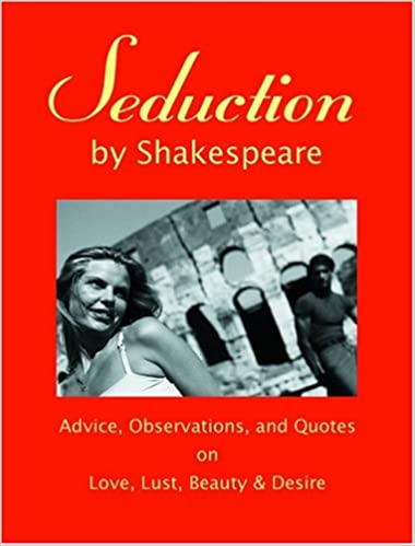 Seduction By Shakespeare Advice Observations And Quotes On Love