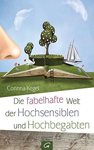 Die fabelhafte Welt der Hochsensiblen und Hochbegabten Gebundenes Buch – 24. Oktober 2016 Corinna Kegel Gütersloher Verlagshaus 3579086391 Gefühl / Selbstwertgefühl