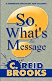 So, What's the Message?, C. Reid Brooks, 146268372X