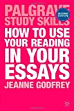 How to Use Your Reading in Your Essays, Godfrey, Jeanne, 113729468X