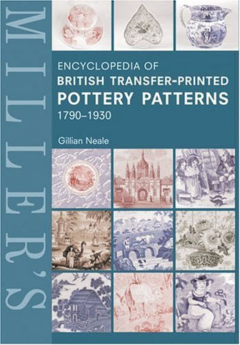 Miller's Encyclopedia of British Transfer-Printed Pottery Patterns 1790-1930 (Mitchell Beazley Antiques & Collectables)