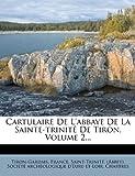 cartulaire de l abbaye de la sainte trinit? de tiron volume 2 french edition