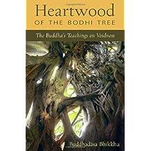 Heartwood of the Bodhi Tree: The Buddha's Teaching on Voidness by Ajahn Buddhadasa Bhikkhu (2014-04-15)