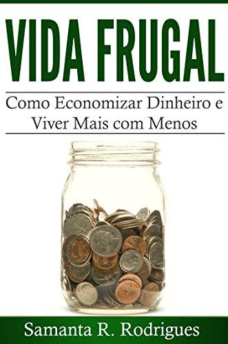 Vida Frugal: Como Economizar Dinheiro e Viver Mais com Menos