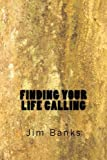 Finding Your Life Calling, Jim Banks, 1494453851