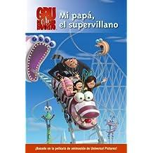Mi papa, el supervillano / My Dad The Super Villain (Gru Mi Villano Favorito / Despicable Me) (Spanish Edition)