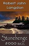 Stonehenge built 8000 BCE: The Stonehenge Enigma