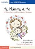 My Mummy & Me: All about Perinatal Mental Health Problems (Royal College of Psychiatrists)