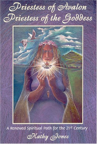 Priestess of Avalon, Priestess of the Goddess: A Renewed Spiritual Path for the 21st Century by Ariadne Publications