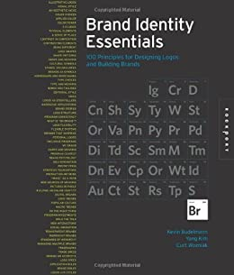 Brand Identity Essentials: 100 Principles for Designing Logos and Building Brands by [Budelmann, Kevin, Yang Kim, Curt Wozniak]
