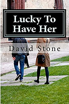 Lucky To Have Her by [Stone, David]