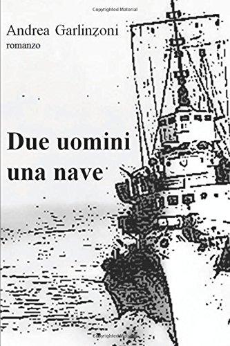 Due uomini una nave Copertina flessibile – 11 ott 2013 Andrea Garlinzoni 1492978132 Fiction / Sea Stories Mystery/Suspense
