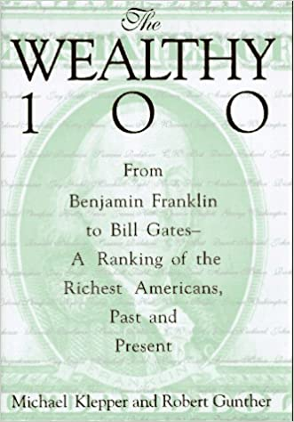 The Wealthy 100: From Benjamin Franklin to Bill Gates-A Ranking of ...