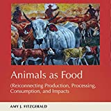 Animals as Food: (Re) connecting Production, Processing, Consumption, and Impacts: The Animal Turn