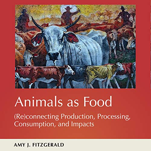 Animals as Food: (Re) connecting Production, Processing, Consumption, and Impacts: The Animal Turn by University Press Audiobooks