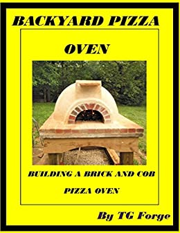 Download for free BACKYARD PIZZA OVEN: BUILDING A BRICK AND COB PIZZA OVEN