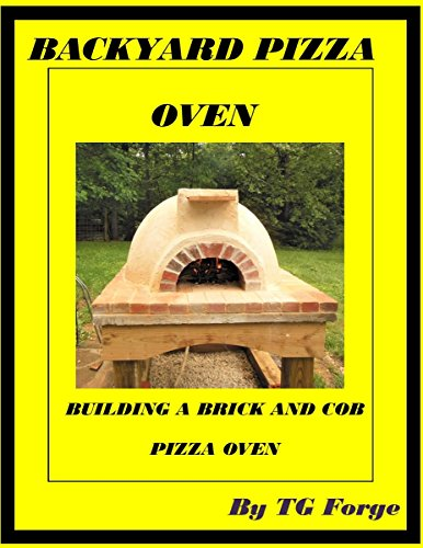 BACKYARD PIZZA OVEN: BUILDING A BRICK AND COB PIZZA OVEN by [FORGE, TG ]
