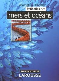 Petit atlas des mers et des océans par Anne Lefèvre-Balleydier