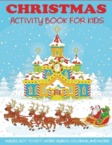 Christmas Activity Book for Kids: Mazes, Dot to Dot Puzzles, Word Search, Color by Number, Coloring Pages, and More! (Activity Books for Kids)