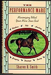 The Performance Mare: Maximizing What Your Mare Does Best by Sharon B. Smith (1993-07-03)