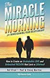 The Miracle Morning for Transforming Your Relationship: How to Create an Unshakable LOVE and Unleashed PASSION that…
