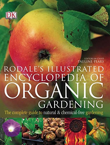 Rodale's Illustrated Encyclopedia of Organic Gardening: The Complete Guide to Natural and Chemical-Free Gardening -