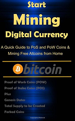 Start Mining Digital Currency: A Quick Guide to PoS and PoW Coin Mining from Home (Bitcoin and Digital Currency Mining) ebook