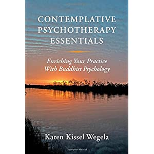 Learn more about the book, Contemplative Psychotherapy Essentials: Enriching Your Practice with Buddhist Psychology