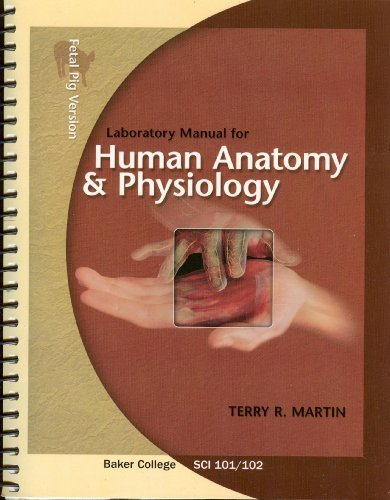 Human Anatomy and Physiology Laboratory Manual Baker College Sci 101/102 (Fetal Pig Version)