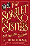 img - for The Scarlet Sisters: Sex, Suffrage, and Scandal in the Gilded Age by Myra MacPherson (2014-03-04) book / textbook / text book