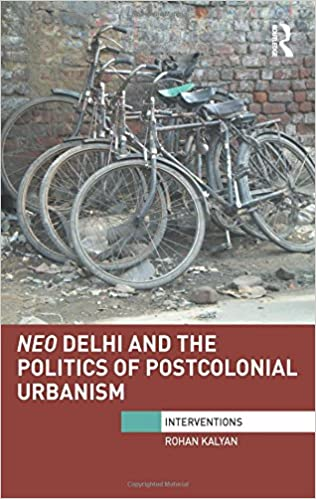 Neo Delhi and the Politics of Postcolonial Urbanism (Interventions)