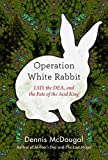Operation White Rabbit: LSD, the DEA, and the