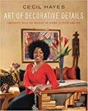Cecil Hayes Art of Decorative Details: Creative Ways to Design the Home of Your Dreams