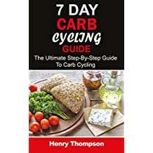 7 Day Carb Cycling Plan: The Ultimate Step-by-Step Guide To Rapid Weight Loss, Delicious Recipes and Meal Plans (carbohydrate cycling, carbcycling for women/men/weight loss/health/ketogenic/gains)