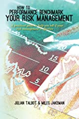 How to Performance Benchmark Your Risk Management: A practical guide to help you tell if your risk management is effective Paperback