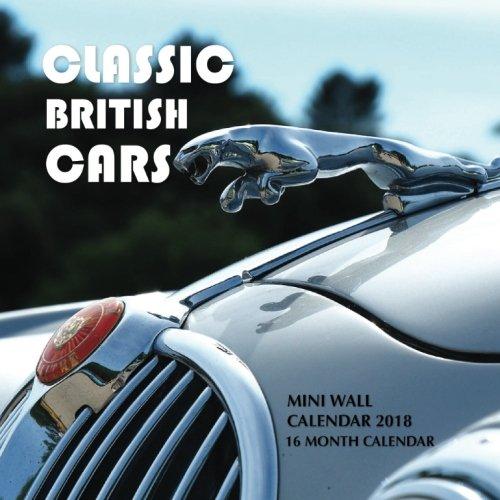 Classic British Cars Mini Wall Calendar 2018: 16 Month Calendar