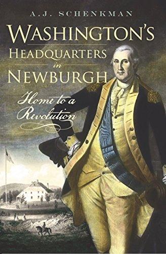 (Washington's Headquarters in Newburgh: Home to a Revolution (Landmarks))