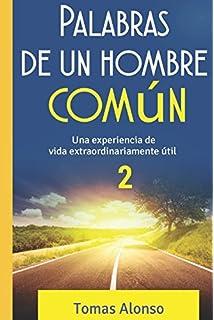 Palabras de un hombre común 2: Una experiencia de vida extraordinariamente útil (Spanish Edition