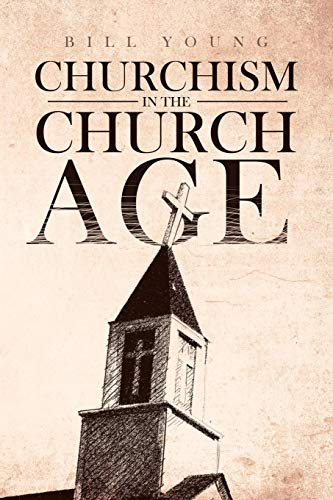 Churchism In The Church Age