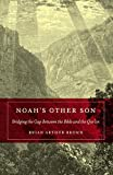 Noah's Other Son : Bridging the Gap Between the Bible and the Qur'an, Brown, Brian Arthur and Brown, 0826427979