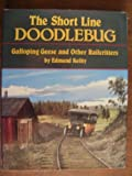 Front cover for the book The Short Line Doodlebug: Galloping Geese and Other Railcritters (Interurbans Special) by Edmund Keilty