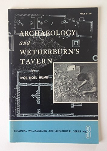 Archaeology and Wetherburns Tavern (His Colonial Williamsburg archaeological series, no. 3) by Ivor Noel Hume - Williamsburg Shopping Malls
