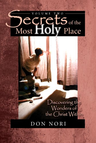 Secrets of the Most Holy Place, Vol. 2: Discovering the Wonders of the Christ Within by [Nori, Don]