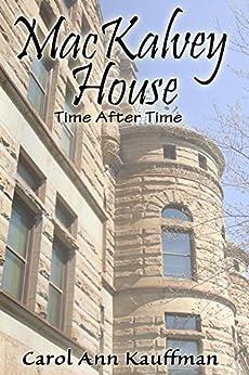 MacKALVEY HOUSE: Time After Time by [Kauffman, Carol Ann]