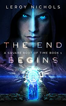 The End Begins: A Square Root of Time Novel by [Nichols, Leroy]