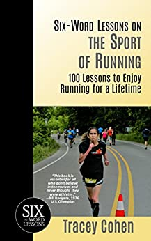 Six-Word Lessons on the Sport of Running: 100 Lessons to Enjoy Running for a Lifetime (The Six-Word Lessons Series) by [Cohen, Tracey]